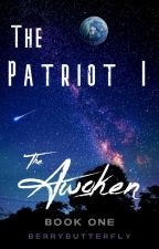 The Patriot I: The Awoken by BerryButterfly11
