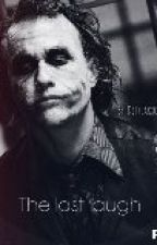 His last laugh (the joker fanfiction) by DCfreakxox