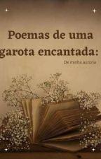 Poemas de uma garota encantada (De minha autoria) by ityslele