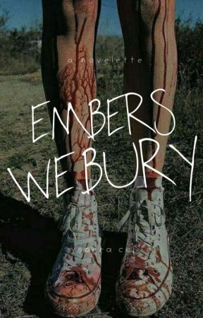Embers We Bury by ceiyuri