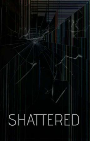 Shattered  by sadisticbitch13