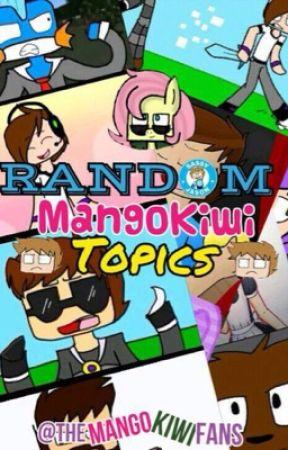 Random Mango kiwi topics by TheMangoKiwiFans