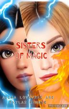 Sisters of Magic by BianaV_SoKeefe4ever