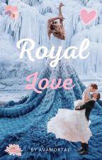 Royal Love by -Avamortal-