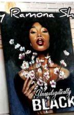 Unapologetically Black  by RamonaShaka
