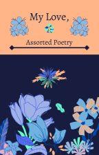 -My Love, Assorted Poetry- by DarnYouFeralDoctors