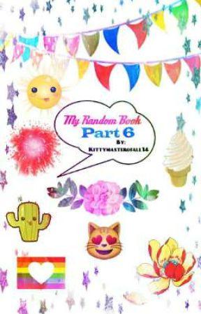 My Random Book Part 6 by Kittymasterofall14