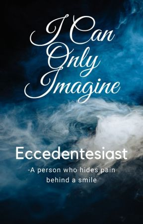 I Can Only Imagine~ Eccedentesiast by MickeySalah