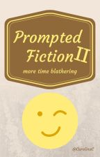 Prompted Fiction II - more time blathering by CarolinaC