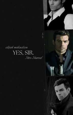 Yes, Sir | Elijah Mikaelson x Reader by Mrs--Marvel