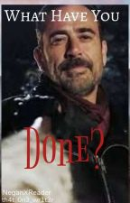    What Have You Done?    Negan X Reader by th4t_0n3_wr1t3r
