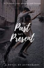 The Past isn't Present by CrisseisWriting