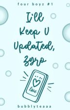 I'll Keep U Updated, Zyro ✓ by BubblyTeaaa