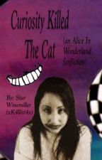 Curiosity Killed The Cat (a twisted Alice In Wonderland fanfiction) by xK4llist4x