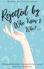 Rejected by Who know's who.. by IvoryValentia