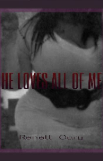 HE LOVES ALL OF ME