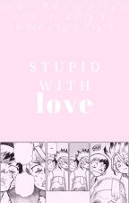 Stupid With Love by Fieryjeanne