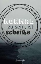 Normal zu sein ist scheiße by _luunayie