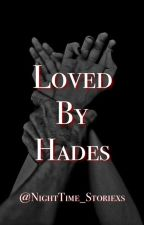 Loved by Hades (SLOW UPDATES) by NightTime_Storiexs