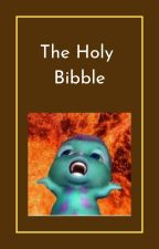 The holy bibble by i_need_daholywater