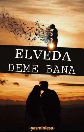 Elveda Deme Bana -Kısa Hikaye- by yasminiesa