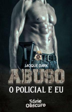 Abuso - o Policial e Eu Série Obscuro  by HotRomanceDark