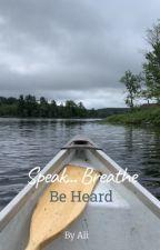 Speak, Breathe & Be Heard. by aliaangel_x