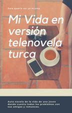 Mi vida versión telenovela turca by cuchifly33