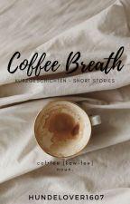coffee breath - Kurzgeschichten by Hundelover1607