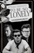 To Be So Lonely(Trillizos Styles x Louis) 𝐓𝐫𝐚𝐝𝐮𝐜𝐜𝐢𝐨𝐧 by LOUISBOTTOM_7w7