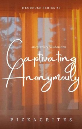 Captivating Anonymously  by pizzacrites