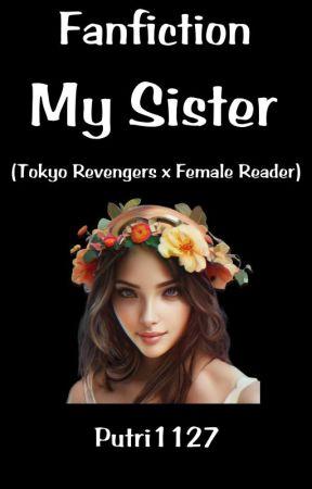 My Sister (Tokyo Revengers X Female Reader) by Putri_1127