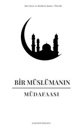 BİR MÜSLÜMANIN MÜDAFAASI by GafletUykusuu