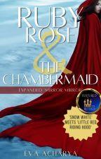 Ruby-Rose & The Chambermaid by evacharya