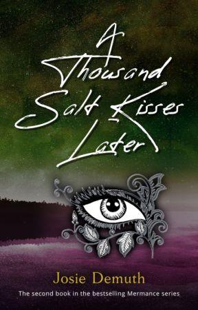A Thousand Salt Kisses Later (Draft - Book 2 of Salt Kiss series) by Jos1eDemuth