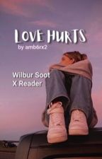 Love Hurts - Wilbur Soot X Reader by amb6rx2