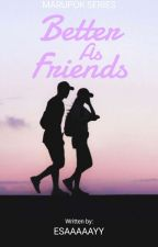 Better As Friends (Marupok Series #7) by Esaaaaayy