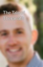 The Tale of Theranath by BradMarx90