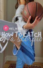 How to catch a scorpio by eri_writes