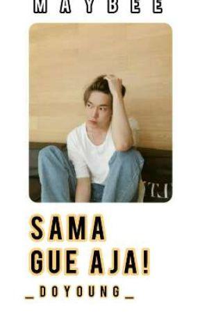 SAMA GUE AJA! [KIM DOYOUNG NCT] by MayBee2305