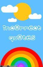 Incorrect Quotes by LuckyBaton6590