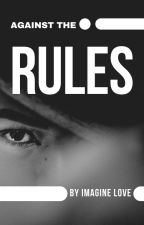 AGAINST THE RULES by ImagineLove222