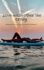 love each other like crazy..{ TOME 1 } by payt_x