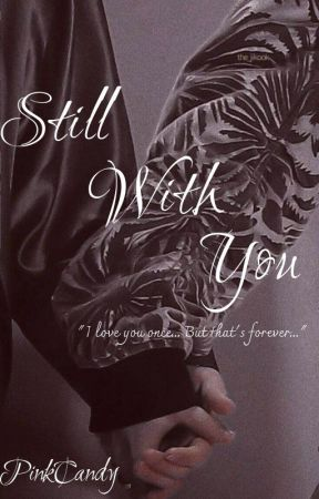 Still With You [Completed] by PiNkCaNdY913