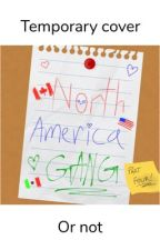 North America Gang pt 4: It Never Ends by hellllllnah