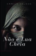 Não é Lua Cheia by CamilaVeloso805