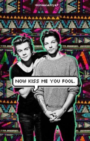 Now kiss me you fool ||Larry Stylinson|| by Zaayn_ismysmile