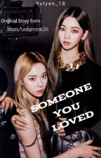 Someone You Loved by Yulyen_18