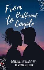 From Bestfriend to Couple (On-going) by jenxmarielib