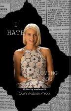 I Hate Loving You / Quinn Fabray X Reader by mashups19
